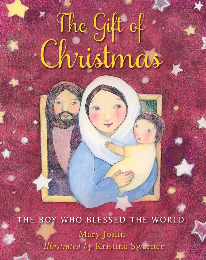 The Gift of Christmas The Boy Who Blessed the World by Mary Joslin