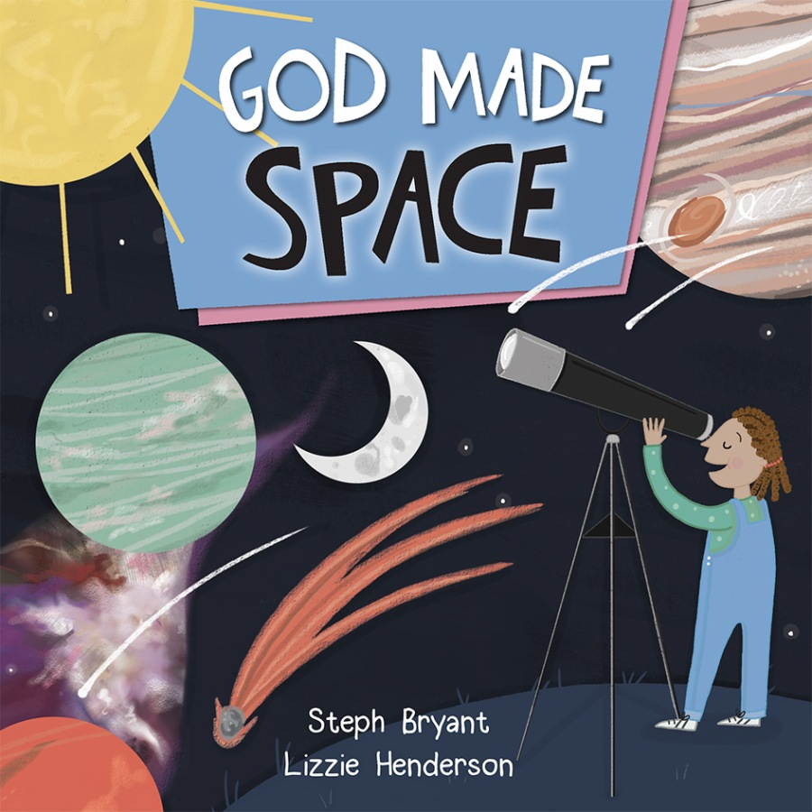God Made Space by Steph Bryant and Lizzie Henderson