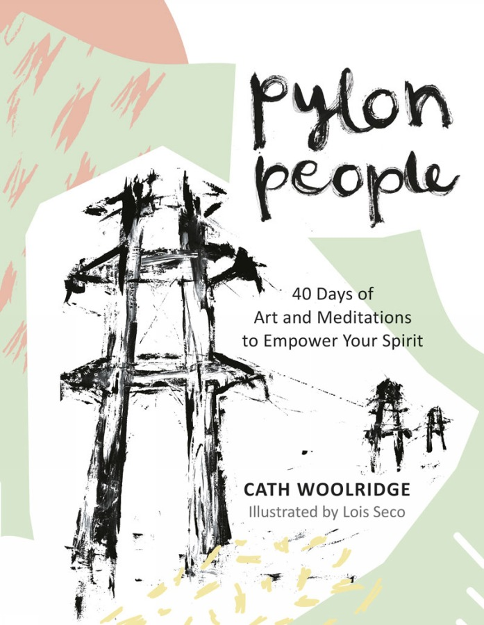 Pylon People 40 Days of Art and Meditations to Empower Your Spirit by Cath Woolridge